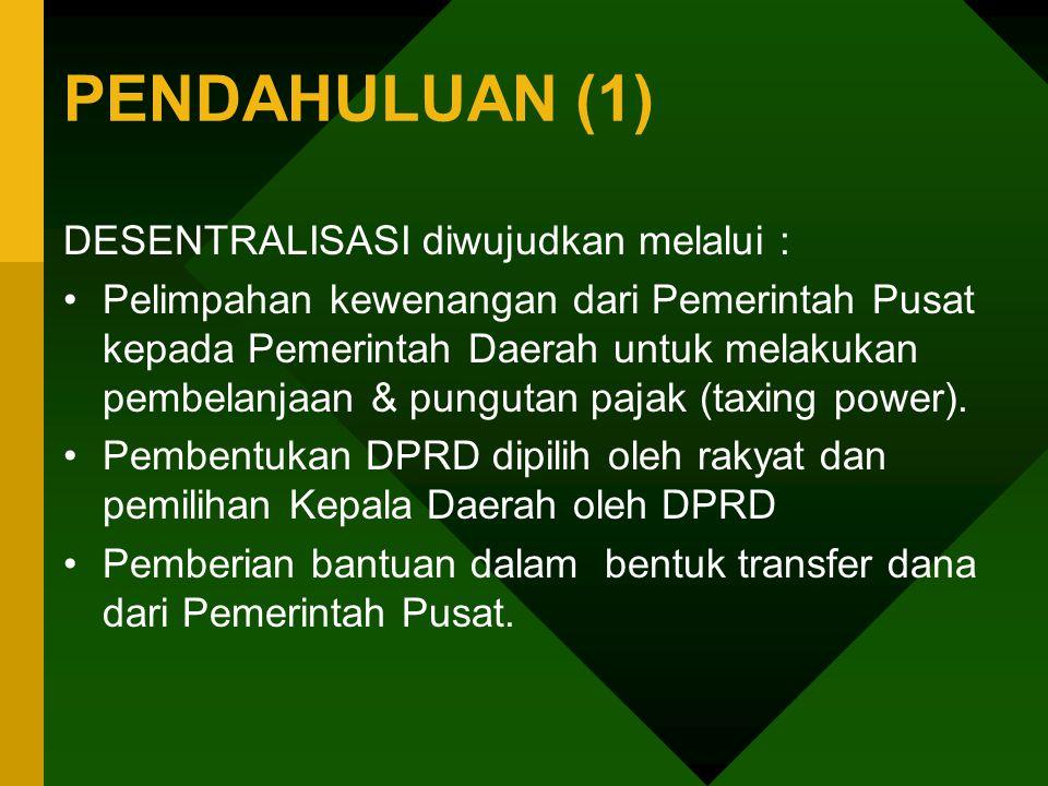 PENDAHULUAN (1) DESENTRALISASI diwujudkan melalui :