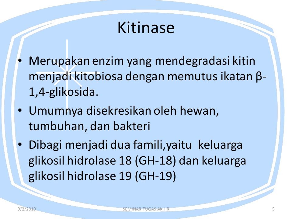 Kitinase Merupakan enzim yang mendegradasi kitin menjadi kitobiosa dengan memutus ikatan β-1,4-glikosida.