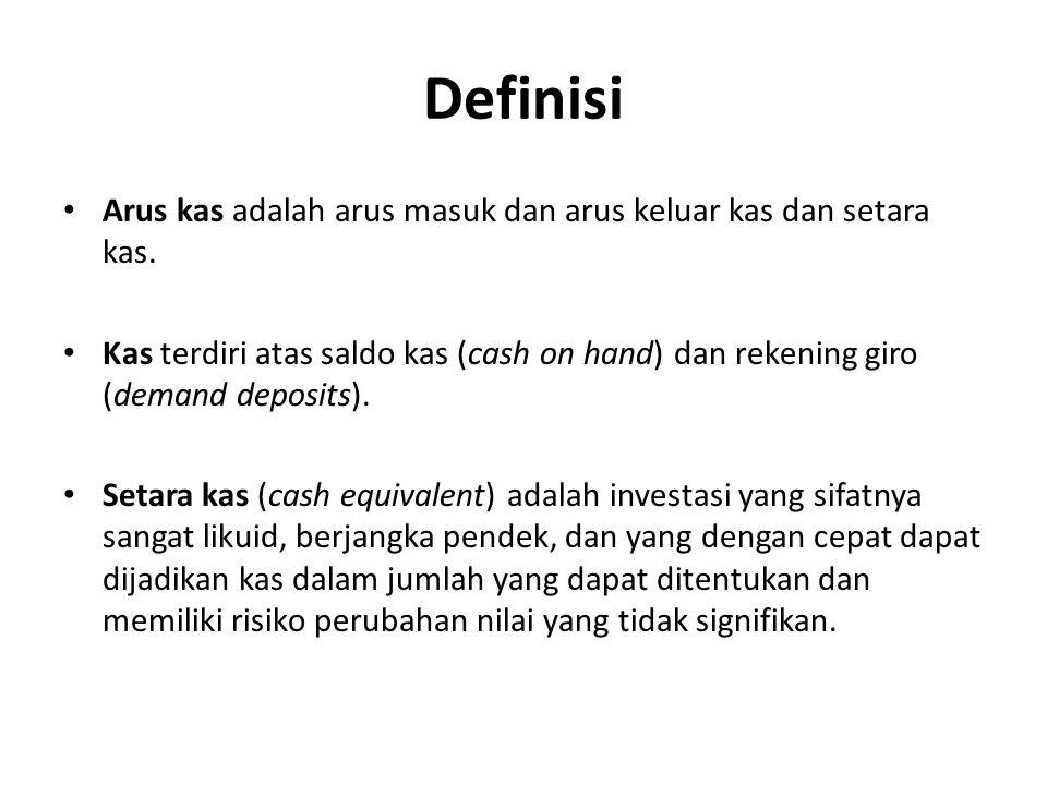 Definisi Arus kas adalah arus masuk dan arus keluar kas dan setara kas.