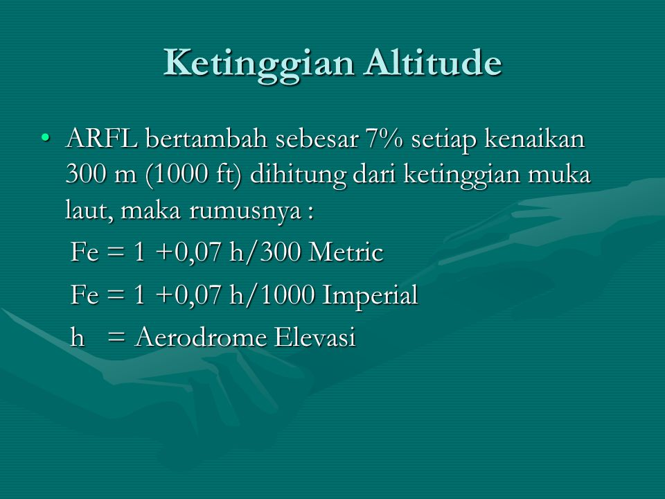 Ketinggian Altitude ARFL bertambah sebesar 7% setiap kenaikan 300 m (1000 ft) dihitung dari ketinggian muka laut, maka rumusnya :