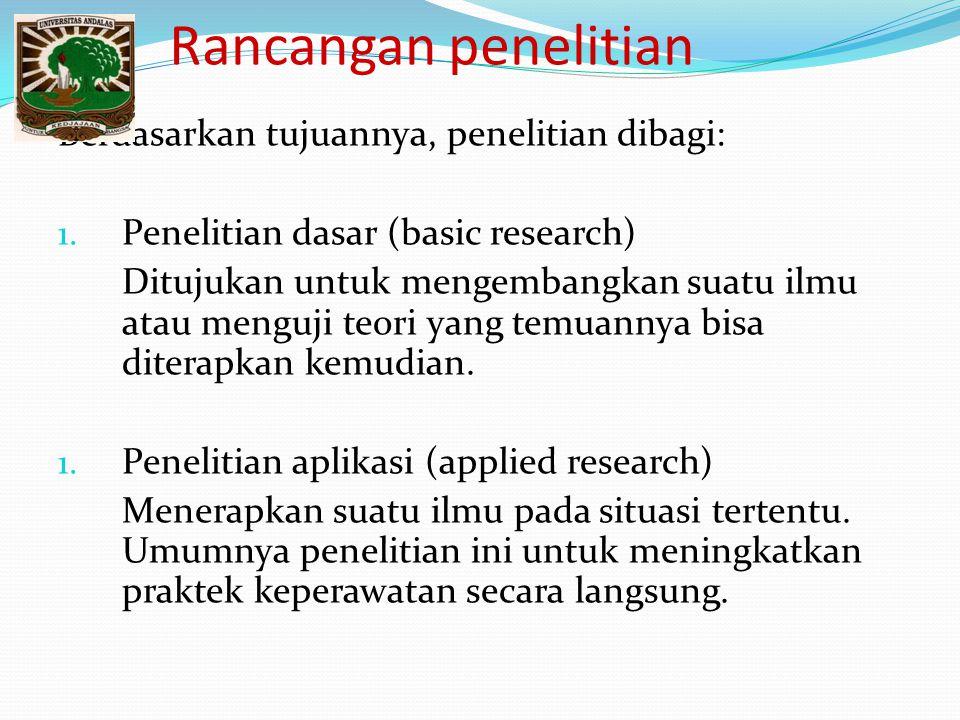 Rancangan penelitian Berdasarkan tujuannya, penelitian dibagi: