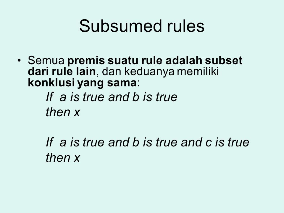 Subsumed rules If a is true and b is true then x