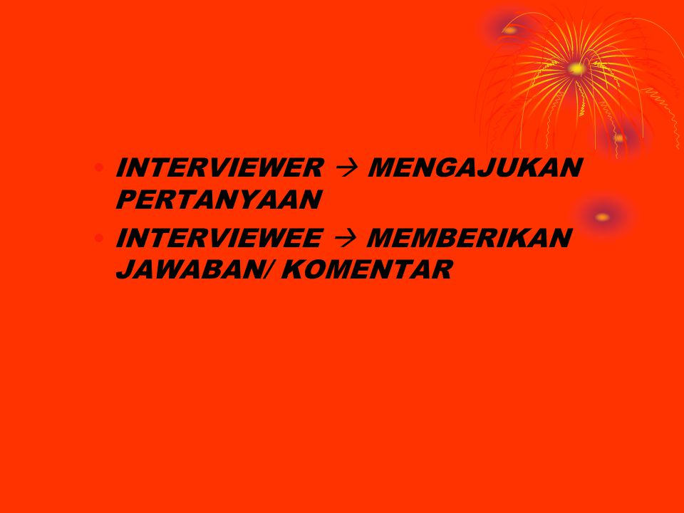 INTERVIEWER  MENGAJUKAN PERTANYAAN