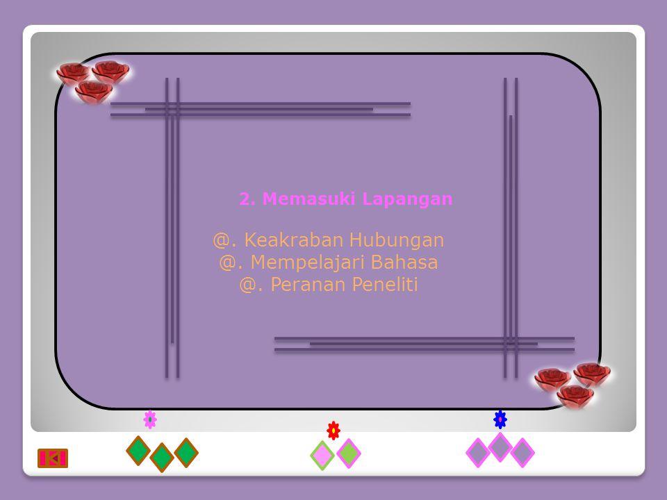 @. Keakraban Hubungan @. Mempelajari Bahasa @. Peranan Peneliti