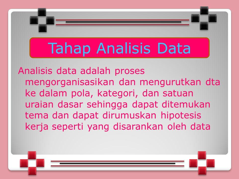 Analisis data adalah proses mengorganisasikan dan mengurutkan dta ke dalam pola, kategori, dan satuan uraian dasar sehingga dapat ditemukan tema dan dapat dirumuskan hipotesis kerja seperti yang disarankan oleh data