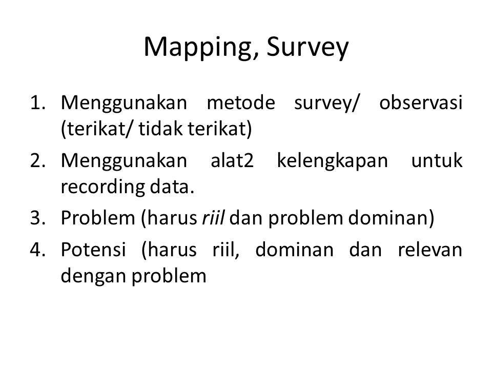Mapping, Survey Menggunakan metode survey/ observasi (terikat/ tidak terikat) Menggunakan alat2 kelengkapan untuk recording data.