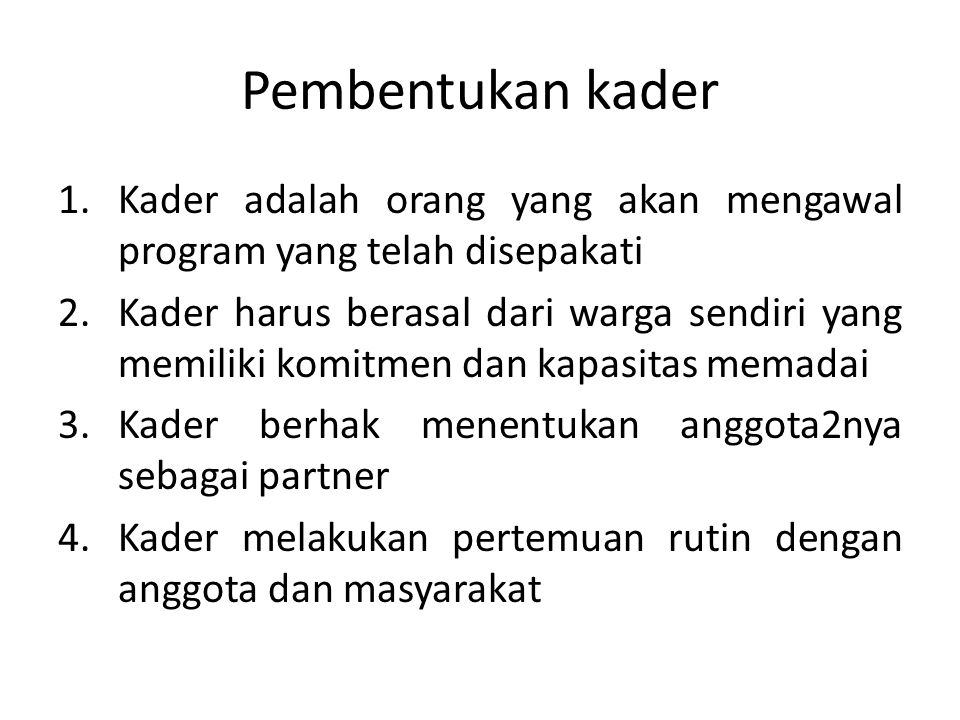 Pembentukan kader Kader adalah orang yang akan mengawal program yang telah disepakati.
