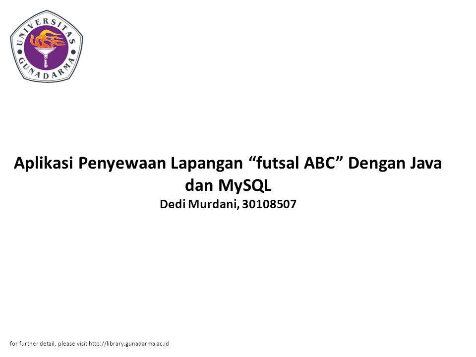 Aplikasi Penyewaan Lapangan futsal ABC Dengan Java dan MySQL Dedi Murdani, 30108507