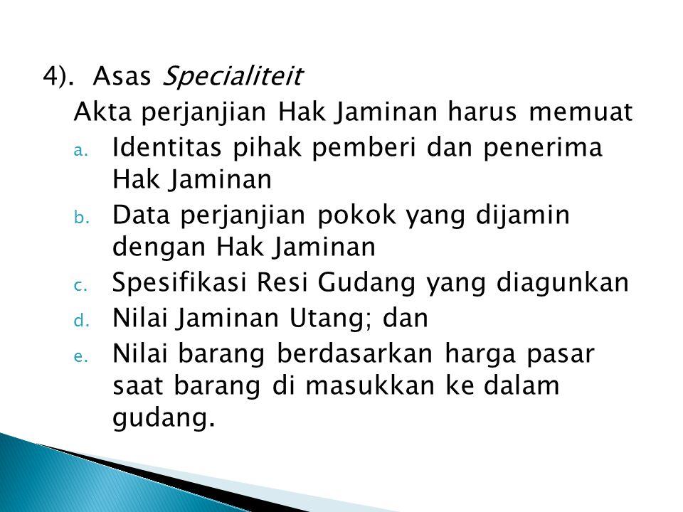 4). Asas Specialiteit Akta perjanjian Hak Jaminan harus memuat. Identitas pihak pemberi dan penerima Hak Jaminan.