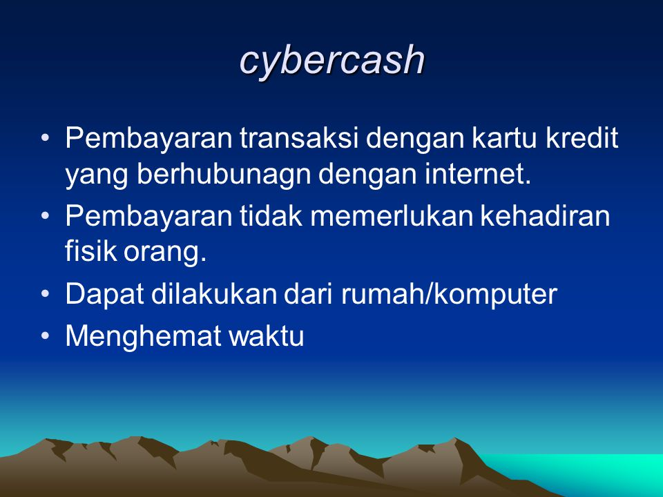 cybercash Pembayaran transaksi dengan kartu kredit yang berhubunagn dengan internet. Pembayaran tidak memerlukan kehadiran fisik orang.