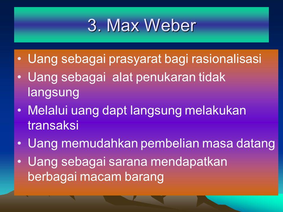 3. Max Weber Uang sebagai prasyarat bagi rasionalisasi