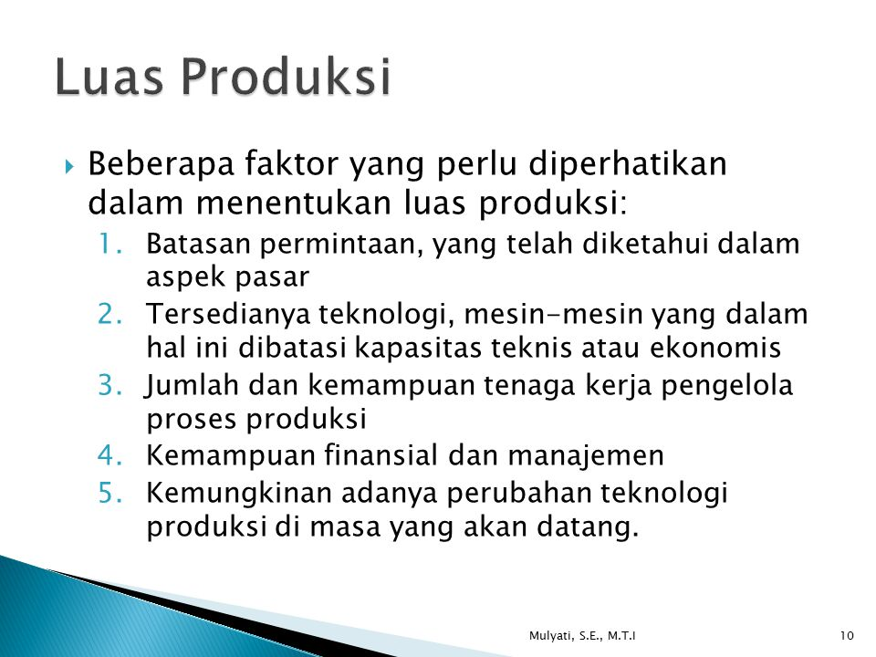 Luas Produksi Beberapa faktor yang perlu diperhatikan dalam menentukan luas produksi: Batasan permintaan, yang telah diketahui dalam aspek pasar.