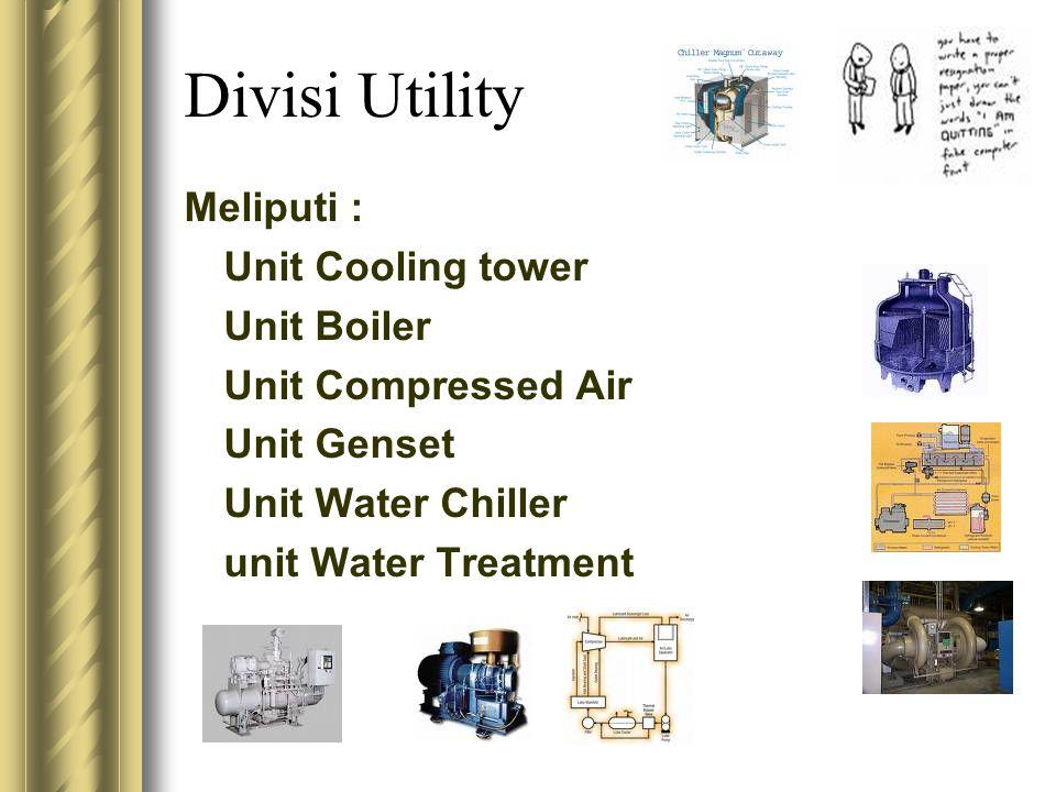 Divisi Utility Meliputi : Unit Cooling tower Unit Boiler