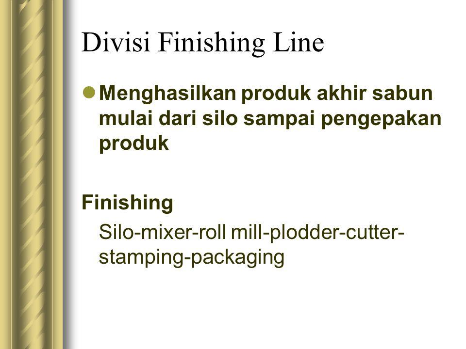 Divisi Finishing Line Menghasilkan produk akhir sabun mulai dari silo sampai pengepakan produk. Finishing.