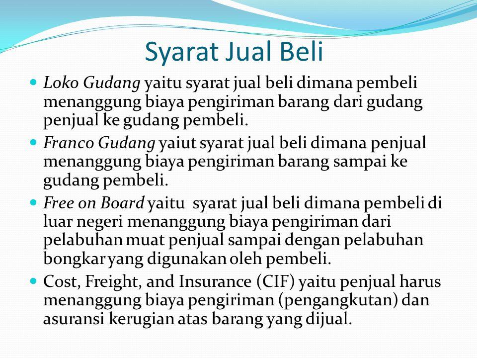 Syarat Jual Beli Loko Gudang yaitu syarat jual beli dimana pembeli menanggung biaya pengiriman barang dari gudang penjual ke gudang pembeli.