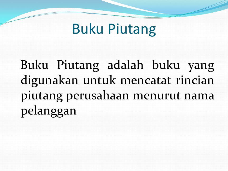 Buku Piutang Buku Piutang adalah buku yang digunakan untuk mencatat rincian piutang perusahaan menurut nama pelanggan.