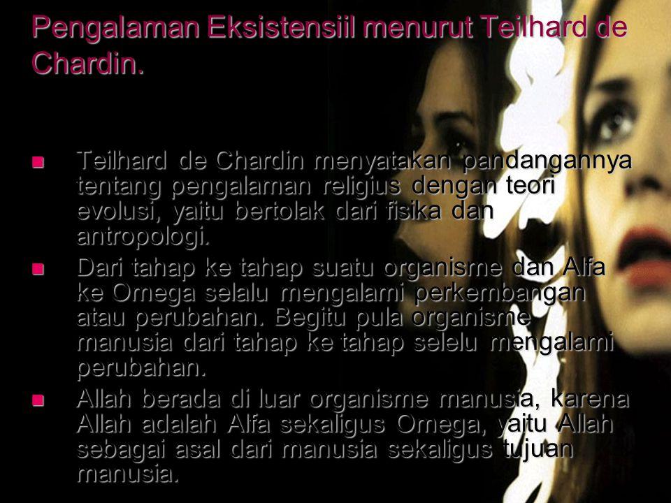 Pengalaman Eksistensiil menurut Teilhard de Chardin.