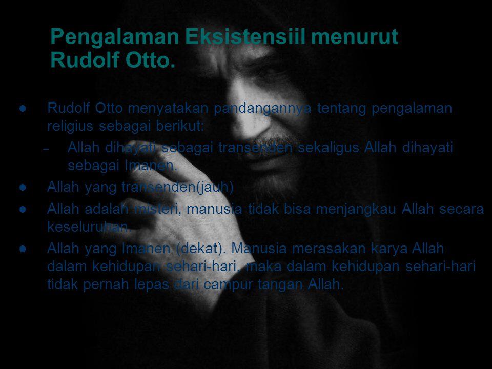 Pengalaman Eksistensiil menurut Rudolf Otto.