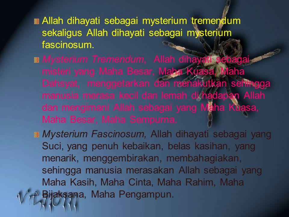 Allah dihayati sebagai mysterium tremendum sekaligus Allah dihayati sebagai mysterium fascinosum.