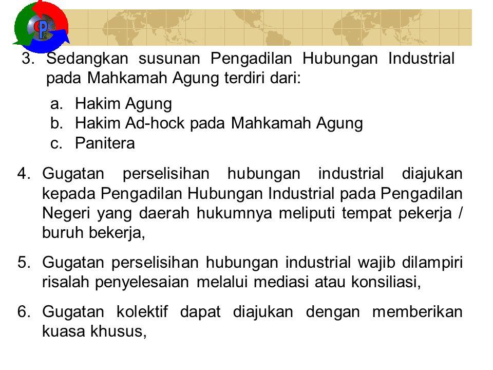 Z O. P. Sedangkan susunan Pengadilan Hubungan Industrial pada Mahkamah Agung terdiri dari: Hakim Agung.