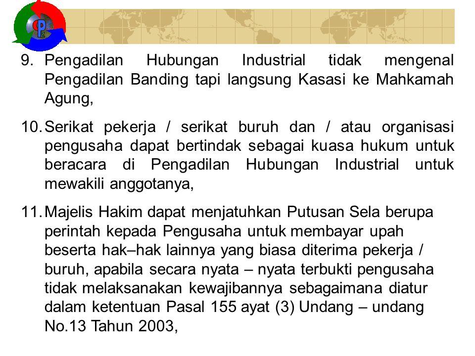Z O. P. Pengadilan Hubungan Industrial tidak mengenal Pengadilan Banding tapi langsung Kasasi ke Mahkamah Agung,