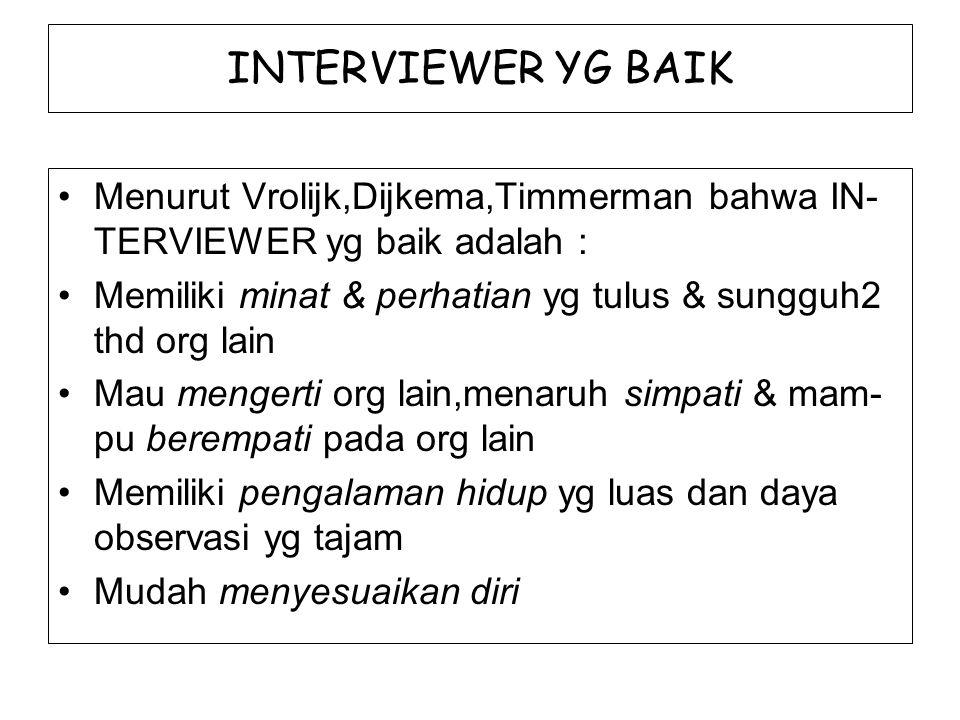 INTERVIEWER YG BAIK Menurut Vrolijk,Dijkema,Timmerman bahwa IN- TERVIEWER yg baik adalah :