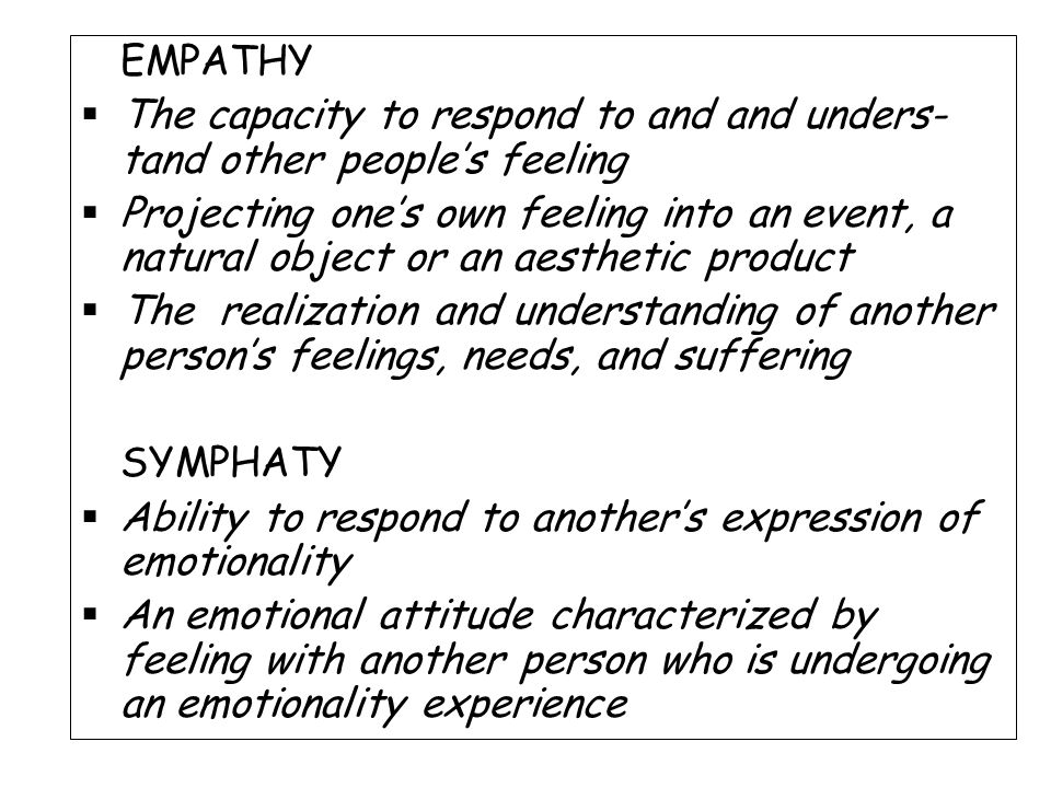 EMPATHY The capacity to respond to and and unders-tand other people's feeling.
