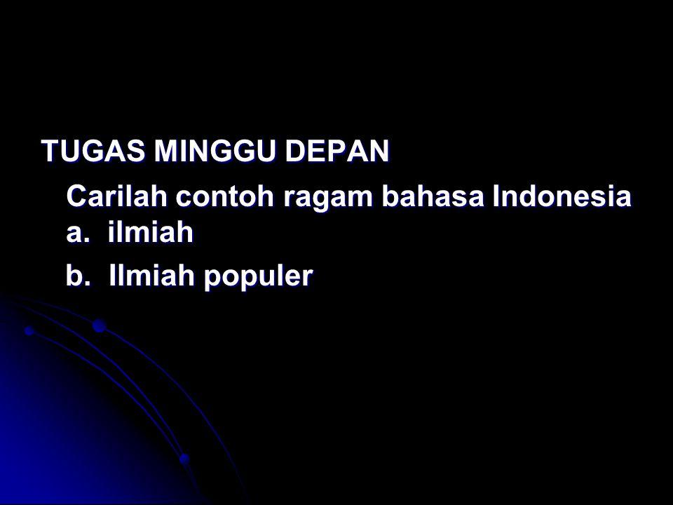 TUGAS MINGGU DEPAN Carilah contoh ragam bahasa Indonesia a. ilmiah b. Ilmiah populer