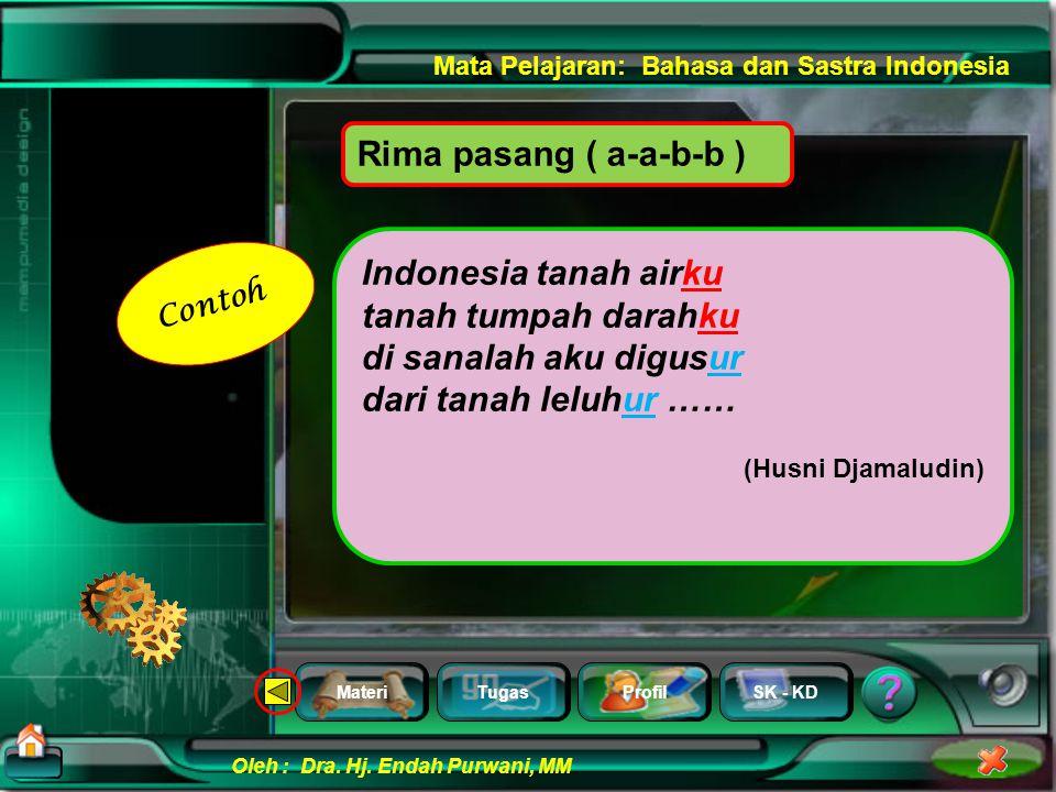 Rima pasang ( a-a-b-b ) Indonesia tanah airku tanah tumpah darahku