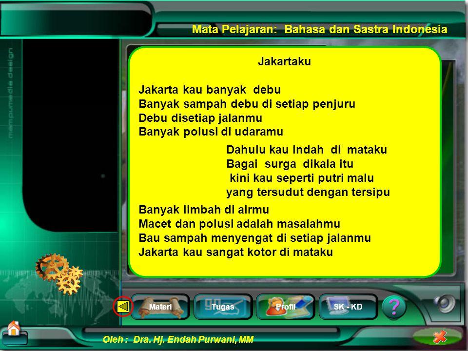Jakartaku Jakarta kau banyak debu. Banyak sampah debu di setiap penjuru. Debu disetiap jalanmu. Banyak polusi di udaramu.