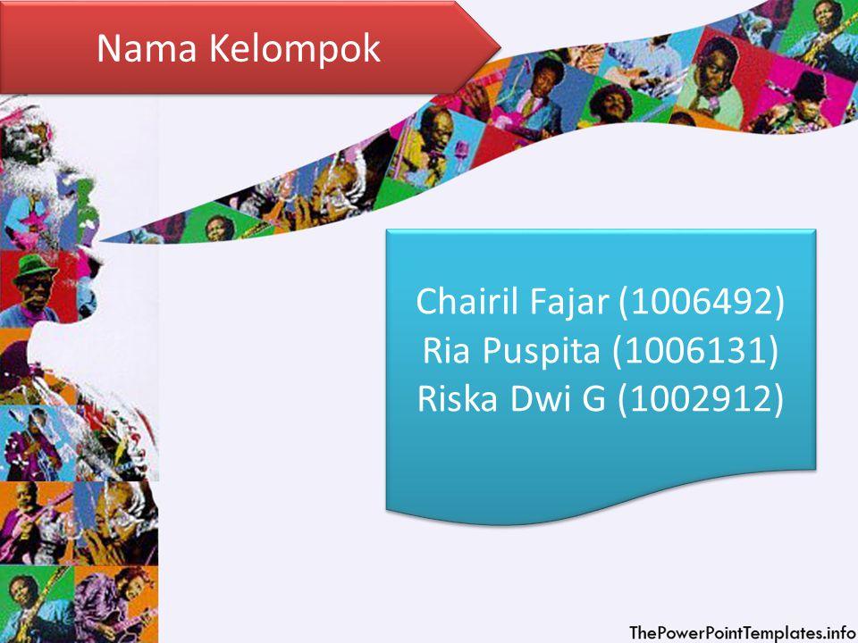 Nama Kelompok Chairil Fajar (1006492) Ria Puspita (1006131)