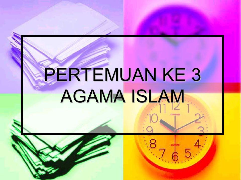 PERTEMUAN KE 3 AGAMA ISLAM
