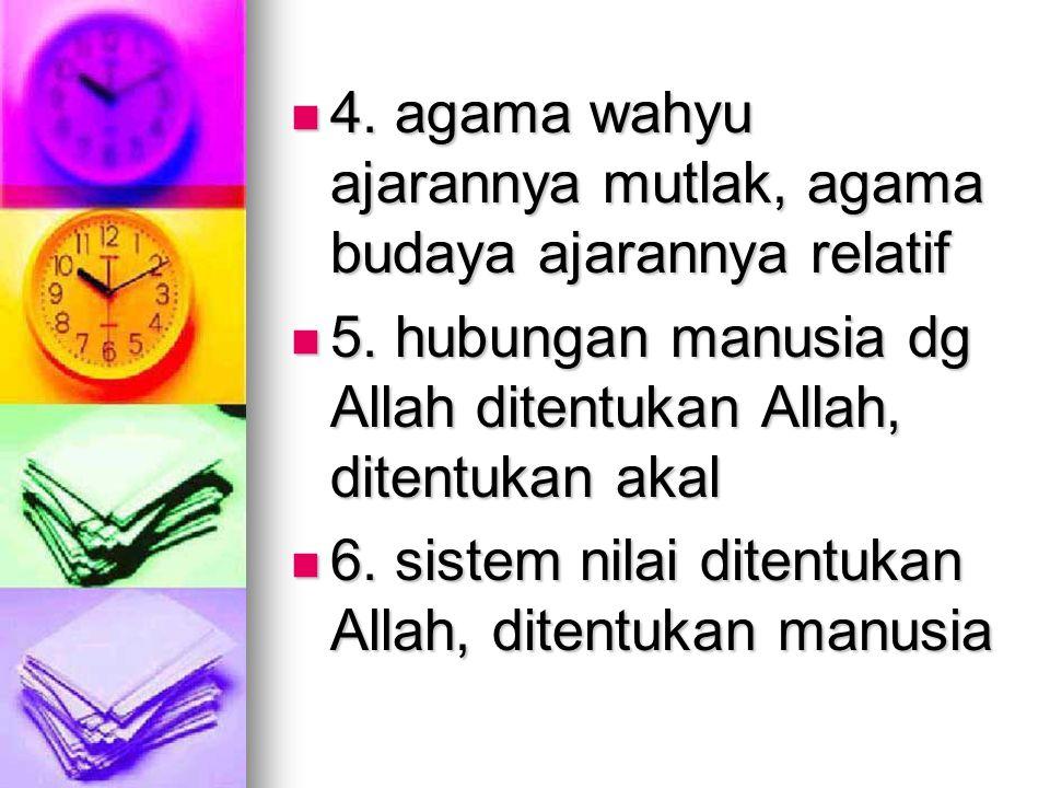 4. agama wahyu ajarannya mutlak, agama budaya ajarannya relatif
