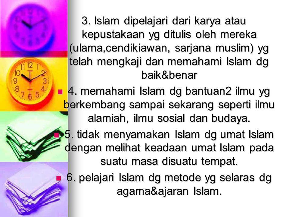 6. pelajari Islam dg metode yg selaras dg agama&ajaran Islam.