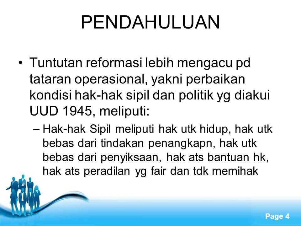 PENDAHULUAN Tuntutan reformasi lebih mengacu pd tataran operasional, yakni perbaikan kondisi hak-hak sipil dan politik yg diakui UUD 1945, meliputi: