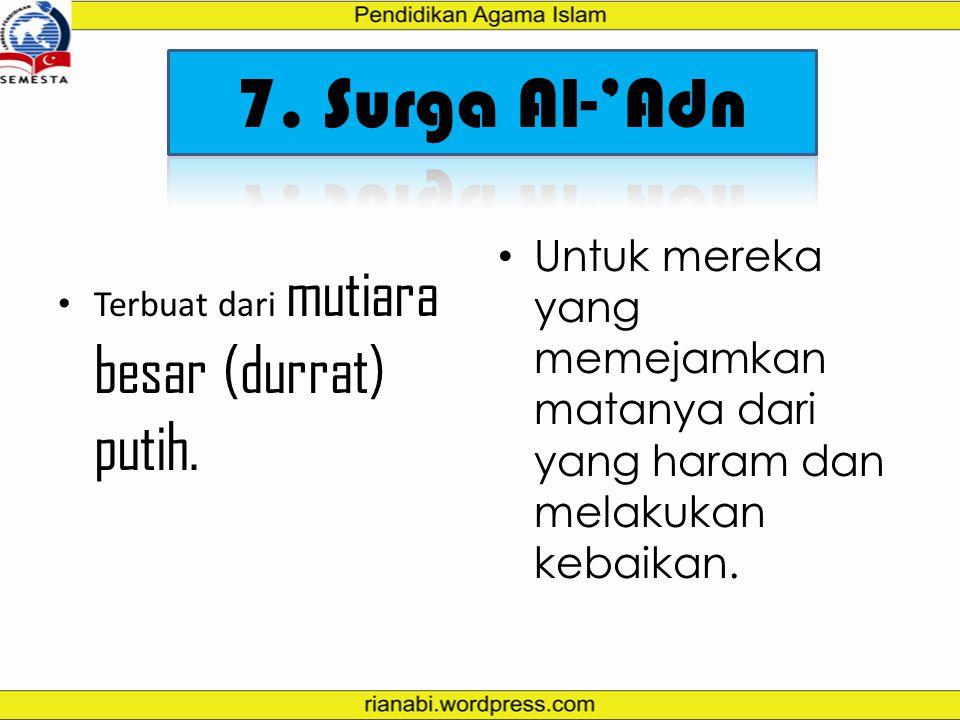 7. Surga Al-'Adn Untuk mereka yang memejamkan matanya dari yang haram dan melakukan kebaikan.