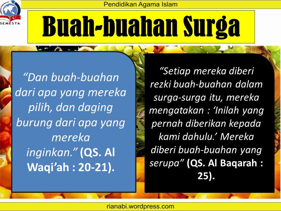 Buah-buahan Surga Dan buah-buahan dari apa yang mereka pilih, dan daging burung dari apa yang mereka inginkan. (QS. Al Waqi'ah : 20-21).