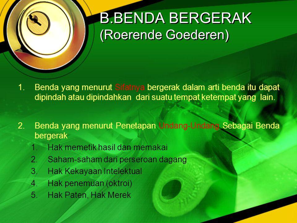 B.BENDA BERGERAK (Roerende Goederen)