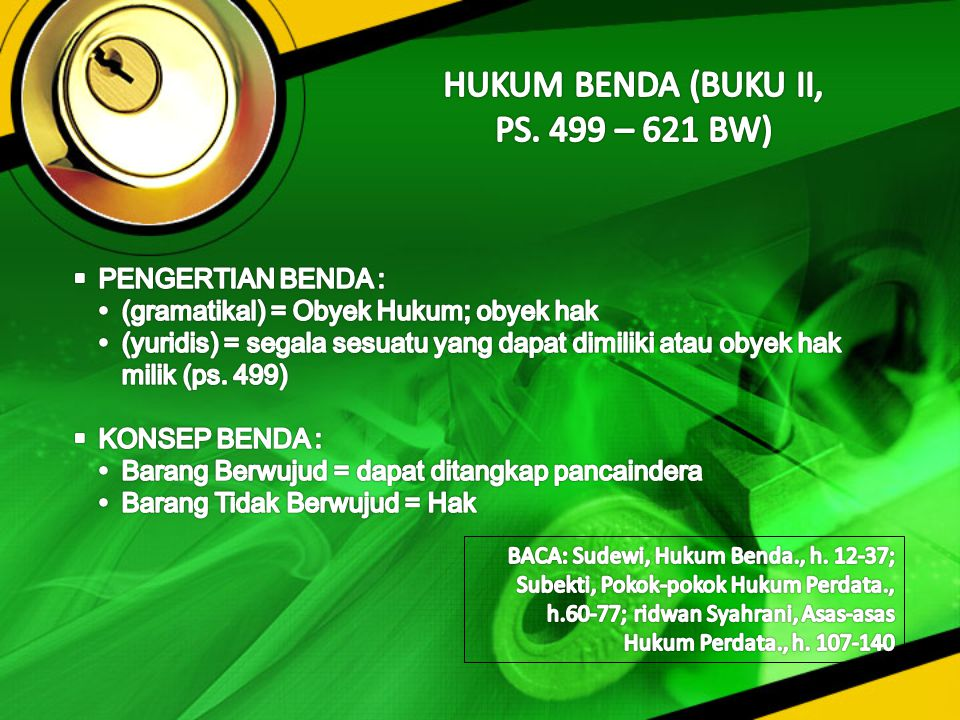 HUKUM BENDA (BUKU II, PS. 499 – 621 BW) PENGERTIAN BENDA :