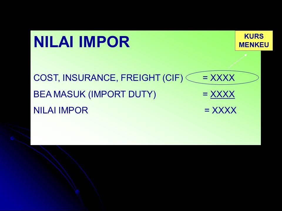 NILAI IMPOR COST, INSURANCE, FREIGHT (CIF) = XXXX