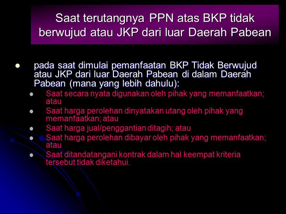 Saat terutangnya PPN atas BKP tidak berwujud atau JKP dari luar Daerah Pabean