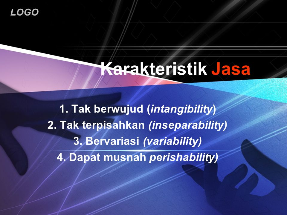 Karakteristik Jasa 1. Tak berwujud (intangibility)