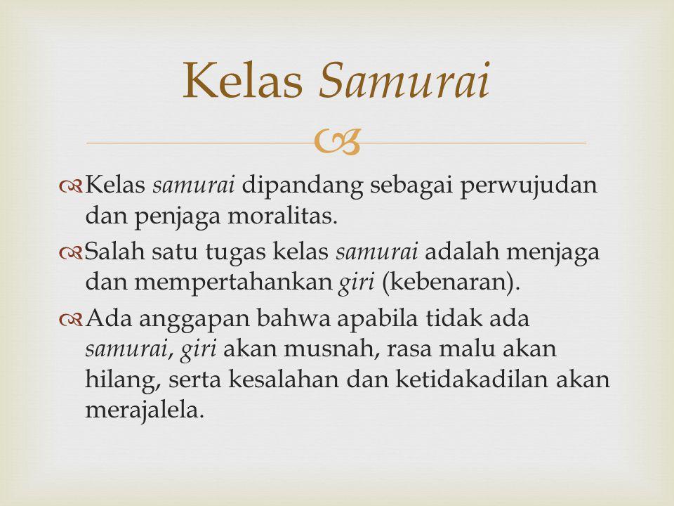 Kelas Samurai Kelas samurai dipandang sebagai perwujudan dan penjaga moralitas.