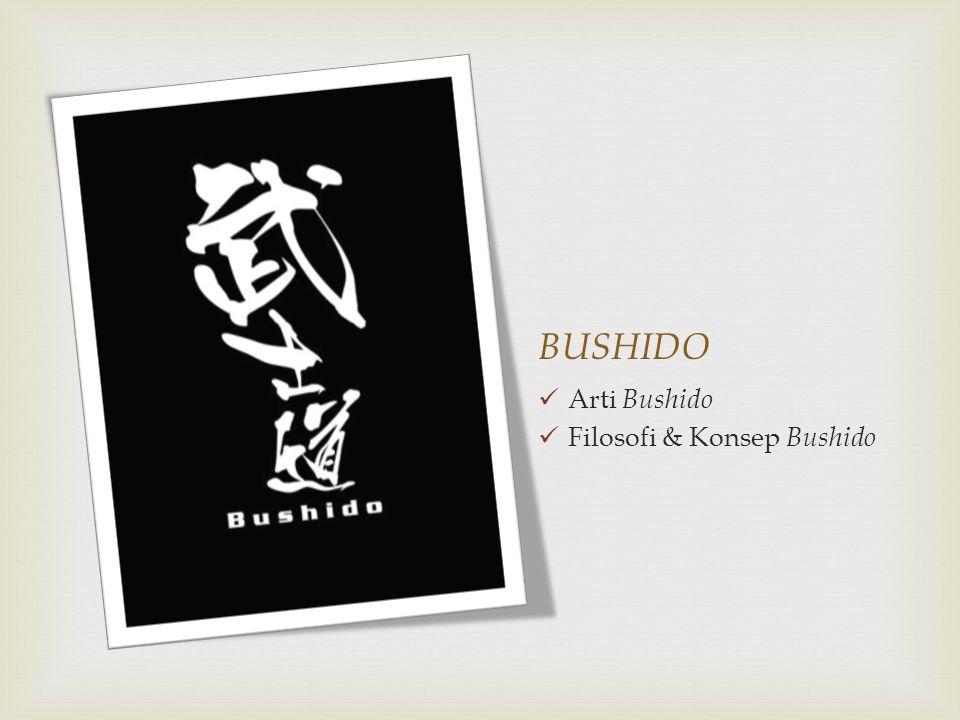 BUSHIDO Arti Bushido Filosofi & Konsep Bushido