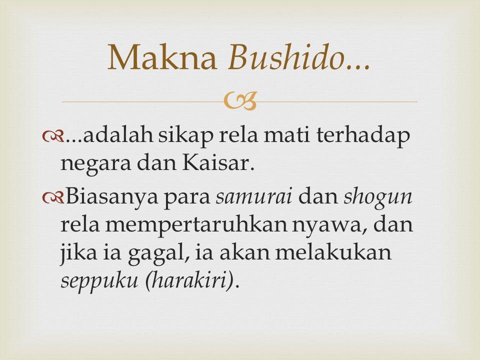 Makna Bushido... ...adalah sikap rela mati terhadap negara dan Kaisar.