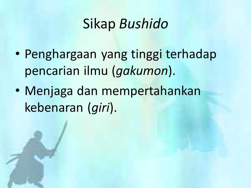 Sikap Bushido Penghargaan yang tinggi terhadap pencarian ilmu (gakumon).