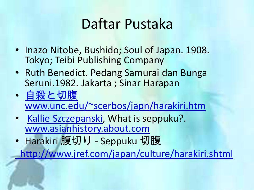 Daftar Pustaka Inazo Nitobe, Bushido; Soul of Japan. 1908. Tokyo; Teibi Publishing Company.