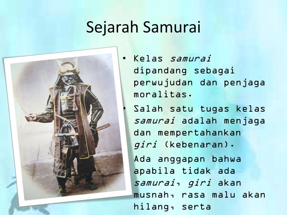 Sejarah Samurai Kelas samurai dipandang sebagai perwujudan dan penjaga moralitas.