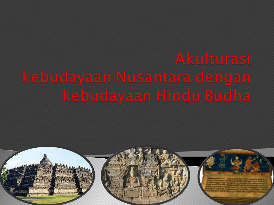 Akulturasi kebudayaan Nusantara dengan kebudayaan Hindu Budha