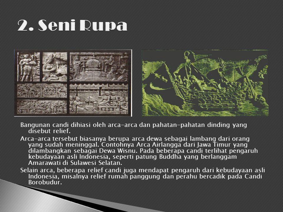 2. Seni Rupa Bangunan candi dihiasi oleh arca-arca dan pahatan-pahatan dinding yang disebut relief.